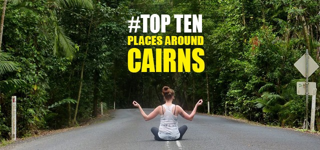 Our top 10 places to see around cairns for Fun road trip destinations east coast