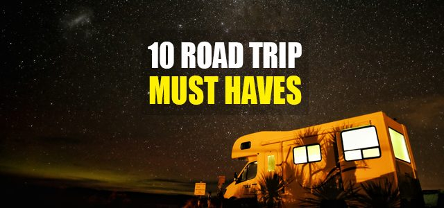 Top 10 Road Trip Must Haves